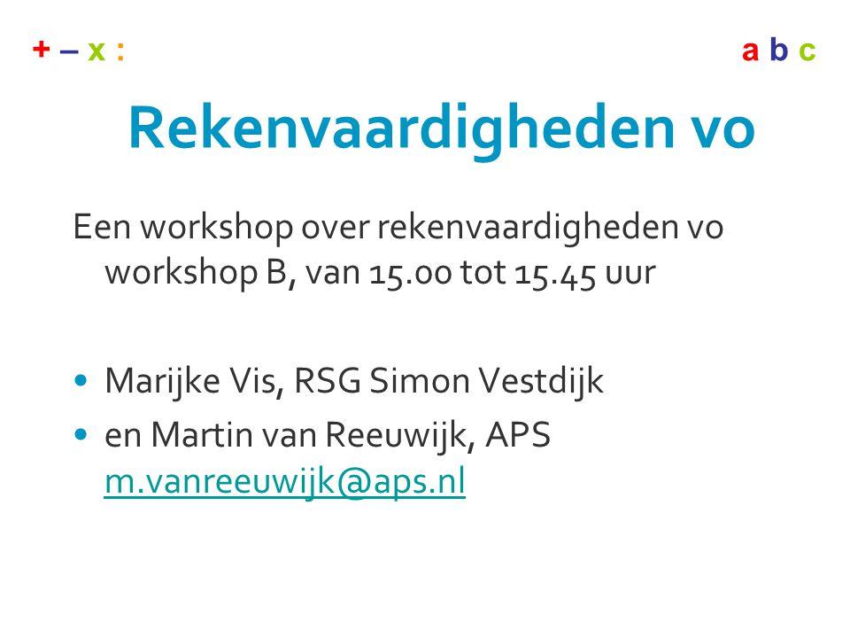 Rekenvaardigheden vo Een workshop over rekenvaardigheden vo workshop B, van 15.00 tot 15.45 uur. Marijke Vis, RSG Simon Vestdijk.