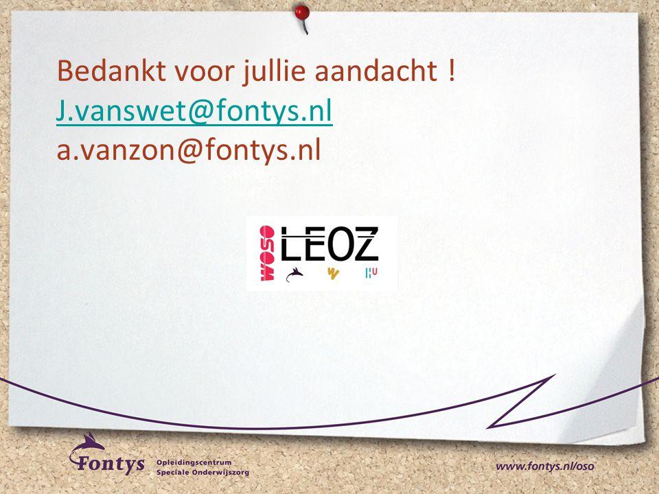 Bedankt voor jullie aandacht ! J.vanswet@fontys.nl a.vanzon@fontys.nl