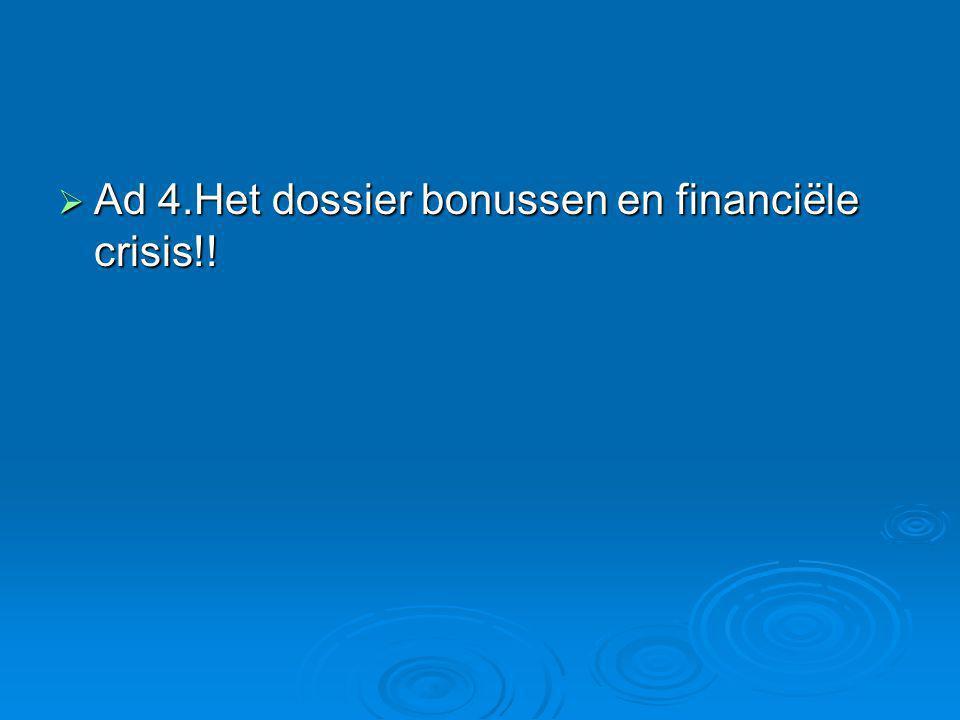 Ad 4.Het dossier bonussen en financiële crisis!!