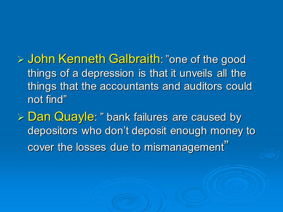 John Kenneth Galbraith: one of the good things of a depression is that it unveils all the things that the accountants and auditors could not find