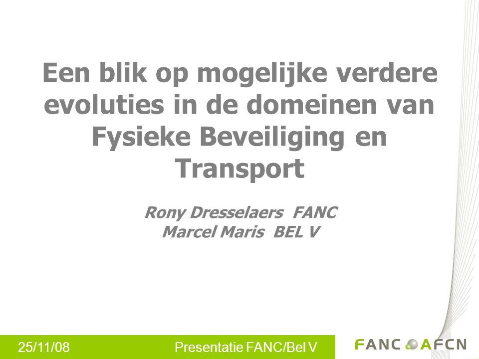 Een blik op mogelijke verdere evoluties in de domeinen van Fysieke Beveiliging en Transport Rony Dresselaers FANC Marcel Maris BEL V