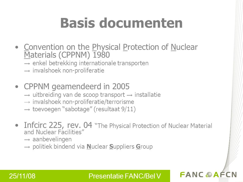 Basis documenten Convention on the Physical Protection of Nuclear Materials (CPPNM) 1980. → enkel betrekking internationale transporten.