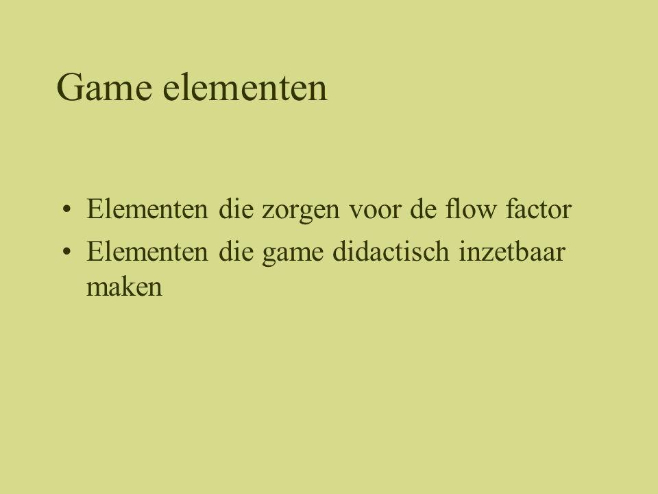 Game elementen Elementen die zorgen voor de flow factor