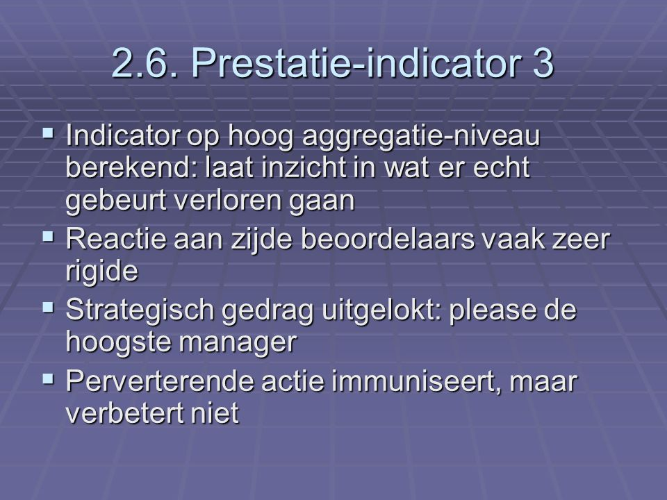 2.6. Prestatie-indicator 3 Indicator op hoog aggregatie-niveau berekend: laat inzicht in wat er echt gebeurt verloren gaan.