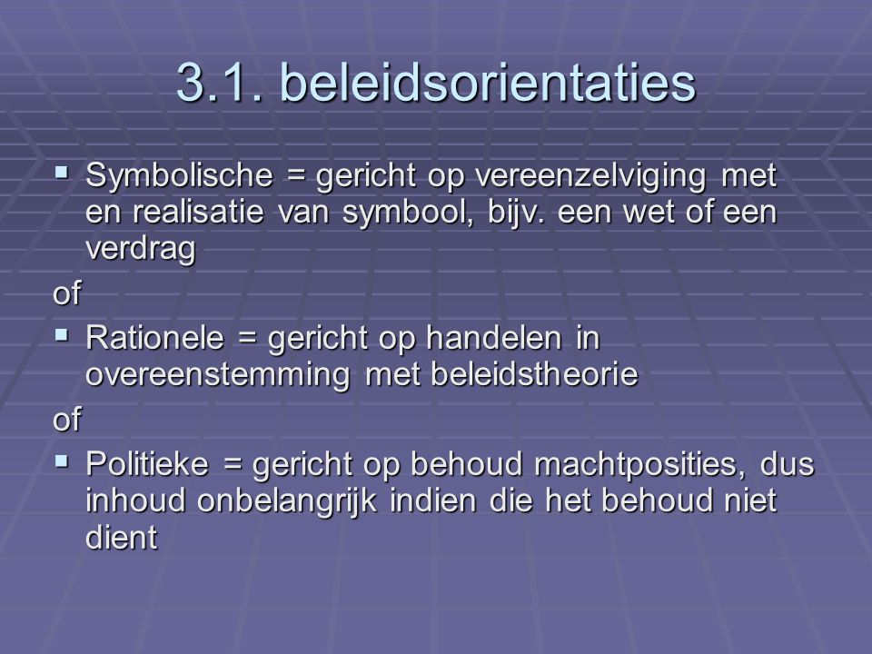 3.1. beleidsorientaties Symbolische = gericht op vereenzelviging met en realisatie van symbool, bijv. een wet of een verdrag.