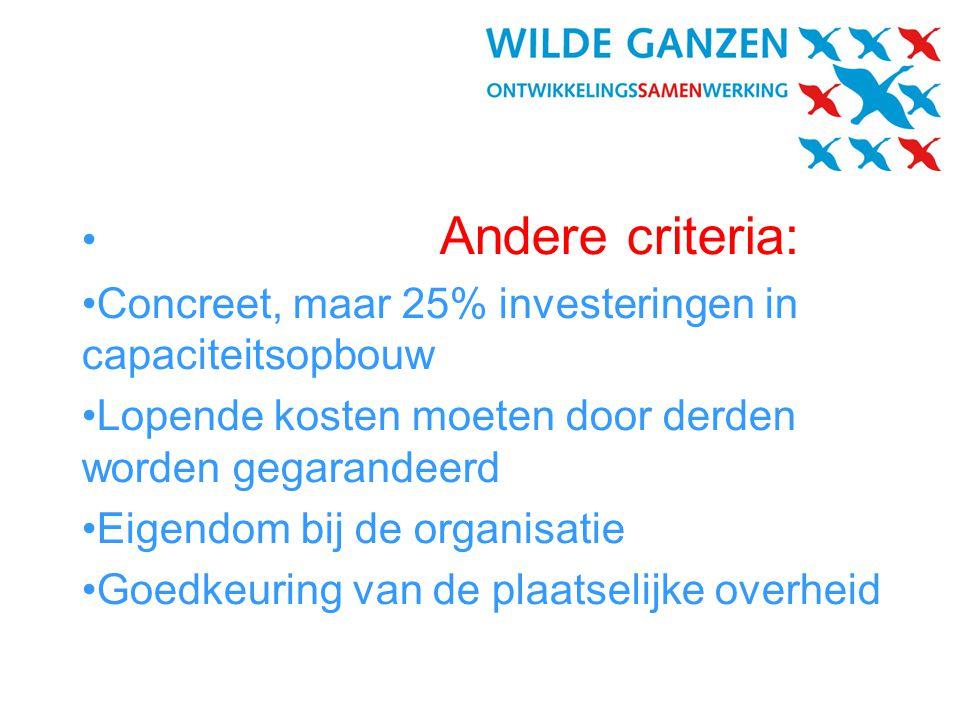 Andere criteria: Concreet, maar 25% investeringen in capaciteitsopbouw. Lopende kosten moeten door derden worden gegarandeerd.