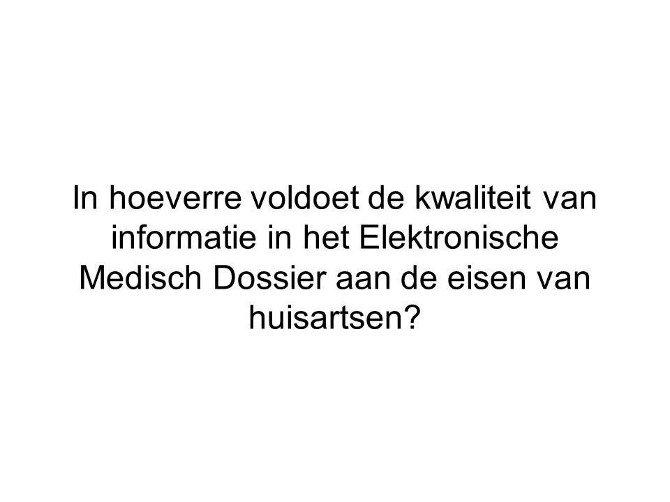 In hoeverre voldoet de kwaliteit van informatie in het Elektronische Medisch Dossier aan de eisen van huisartsen