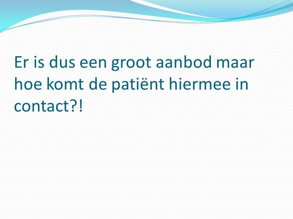 Er is dus een groot aanbod maar hoe komt de patiënt hiermee in contact !