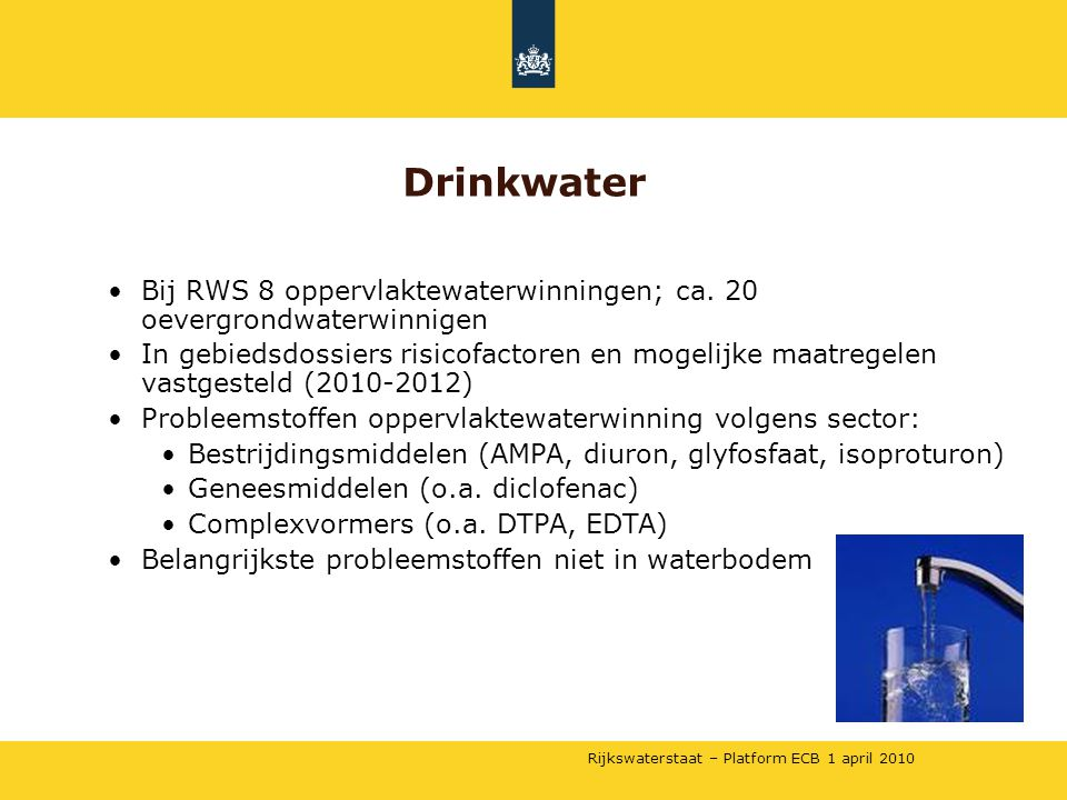 Drinkwater Bij RWS 8 oppervlaktewaterwinningen; ca. 20 oevergrondwaterwinnigen.