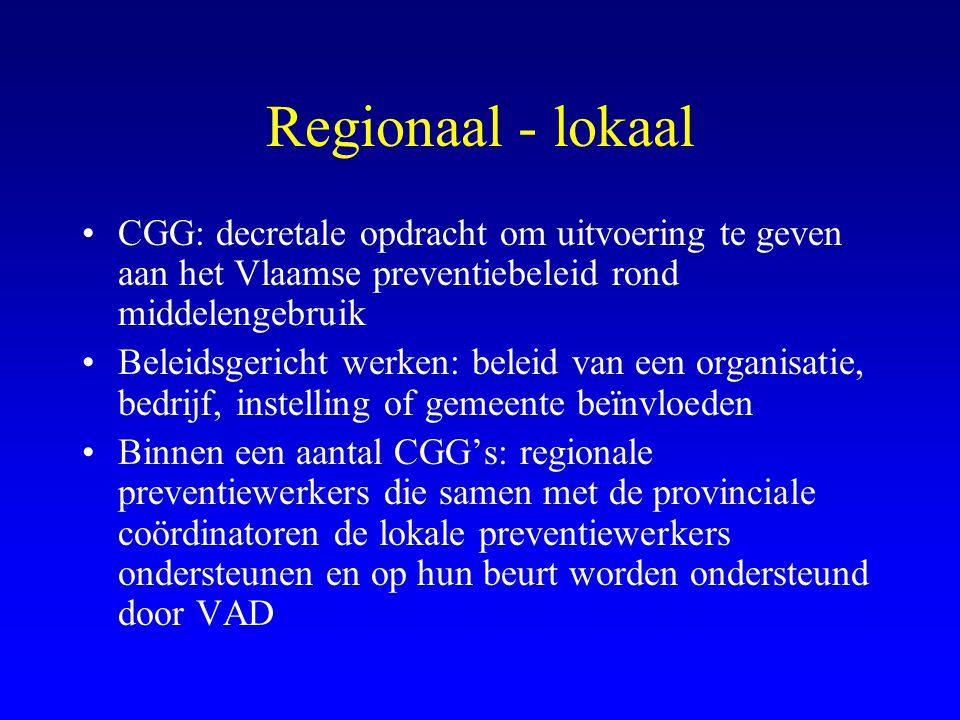 Regionaal - lokaal CGG: decretale opdracht om uitvoering te geven aan het Vlaamse preventiebeleid rond middelengebruik.