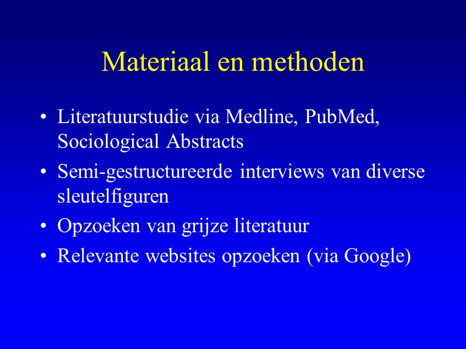 Materiaal en methoden Literatuurstudie via Medline, PubMed, Sociological Abstracts. Semi-gestructureerde interviews van diverse sleutelfiguren.