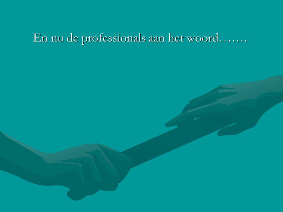 En nu de professionals aan het woord…….