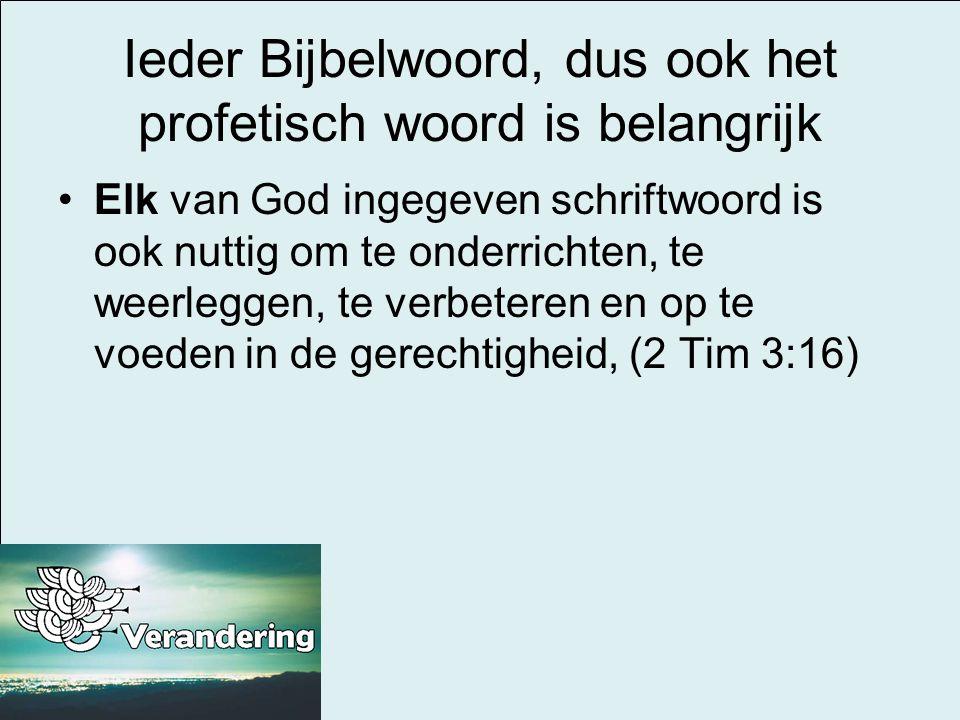 Ieder Bijbelwoord, dus ook het profetisch woord is belangrijk