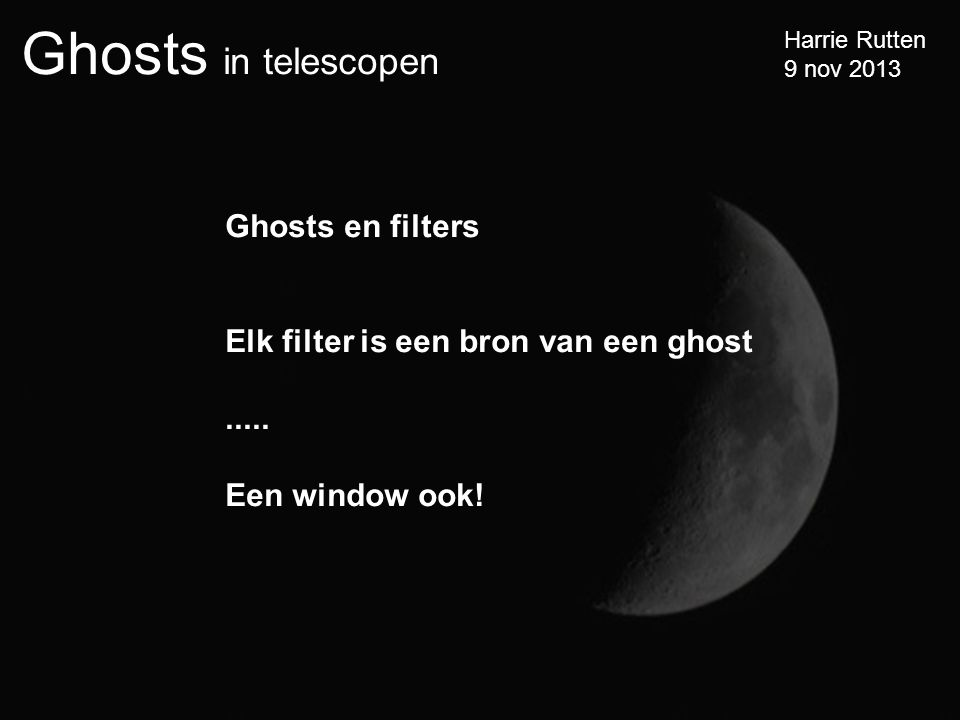 Ghosts en filters Elk filter is een bron van een ghost ..... Een window ook!