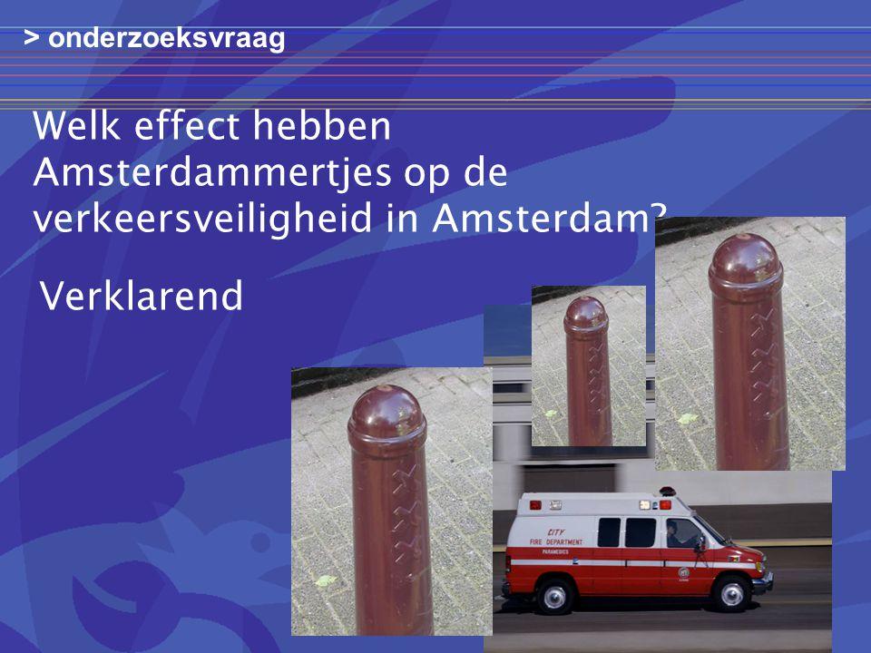 > onderzoeksvraag Welk effect hebben Amsterdammertjes op de verkeersveiligheid in Amsterdam.