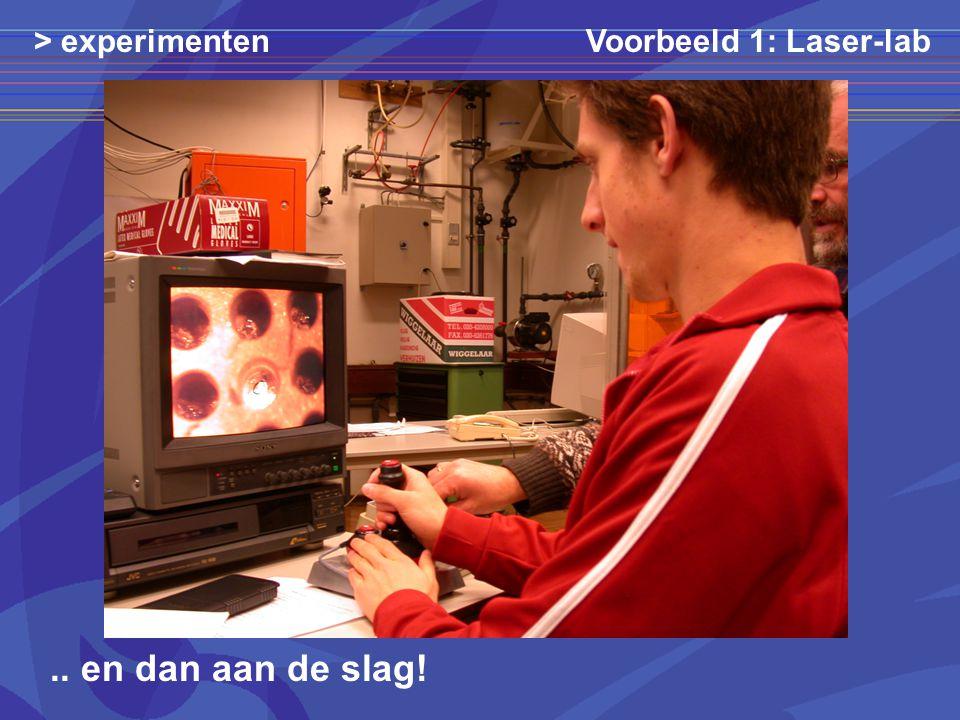 > experimenten Voorbeeld 1: Laser-lab .. en dan aan de slag!