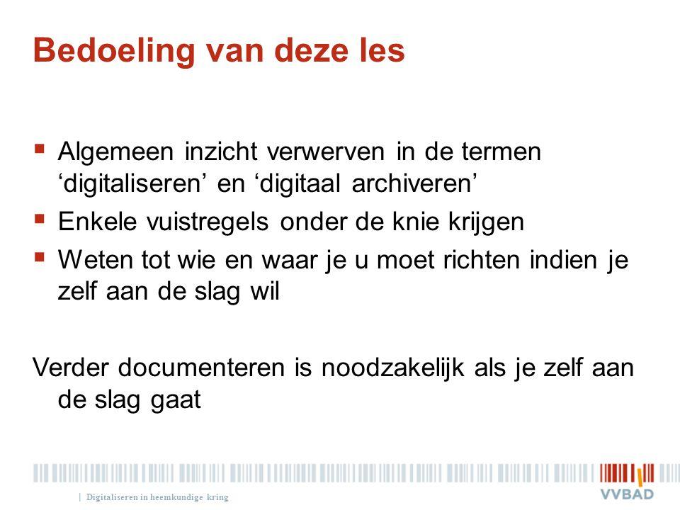 Bedoeling van deze les Algemeen inzicht verwerven in de termen 'digitaliseren' en 'digitaal archiveren'