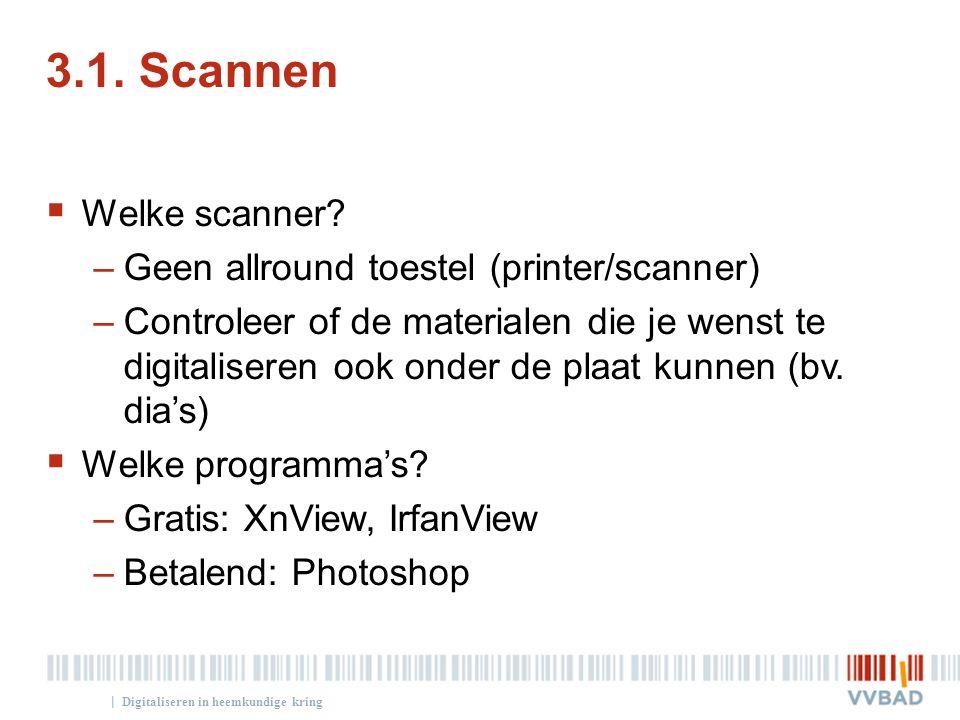 3.1. Scannen Welke scanner Geen allround toestel (printer/scanner)