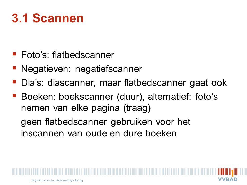 3.1 Scannen Foto's: flatbedscanner Negatieven: negatiefscanner