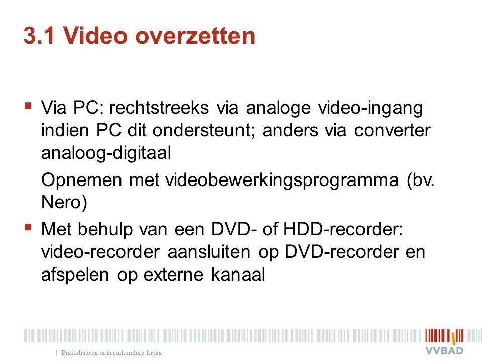 3.1 Video overzetten Via PC: rechtstreeks via analoge video-ingang indien PC dit ondersteunt; anders via converter analoog-digitaal.