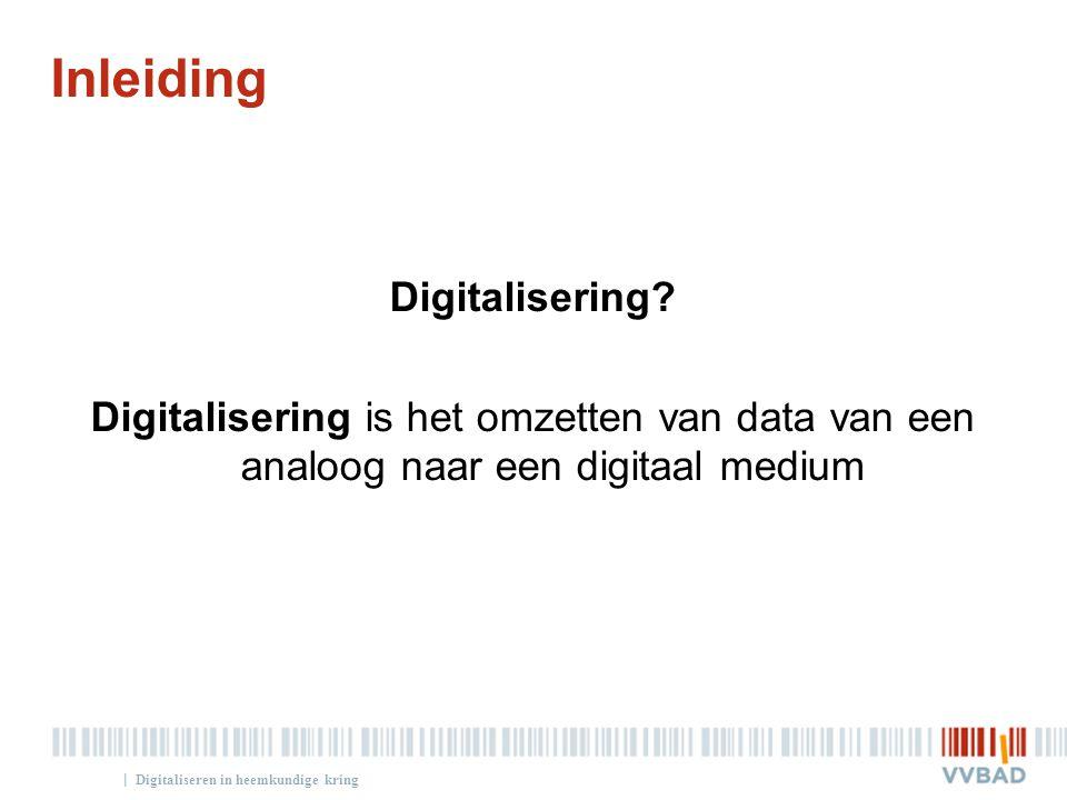 Inleiding Digitalisering Digitalisering is het omzetten van data van een analoog naar een digitaal medium