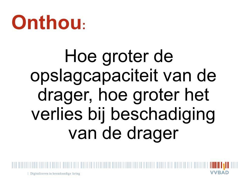 Onthou: Hoe groter de opslagcapaciteit van de drager, hoe groter het verlies bij beschadiging van de drager.