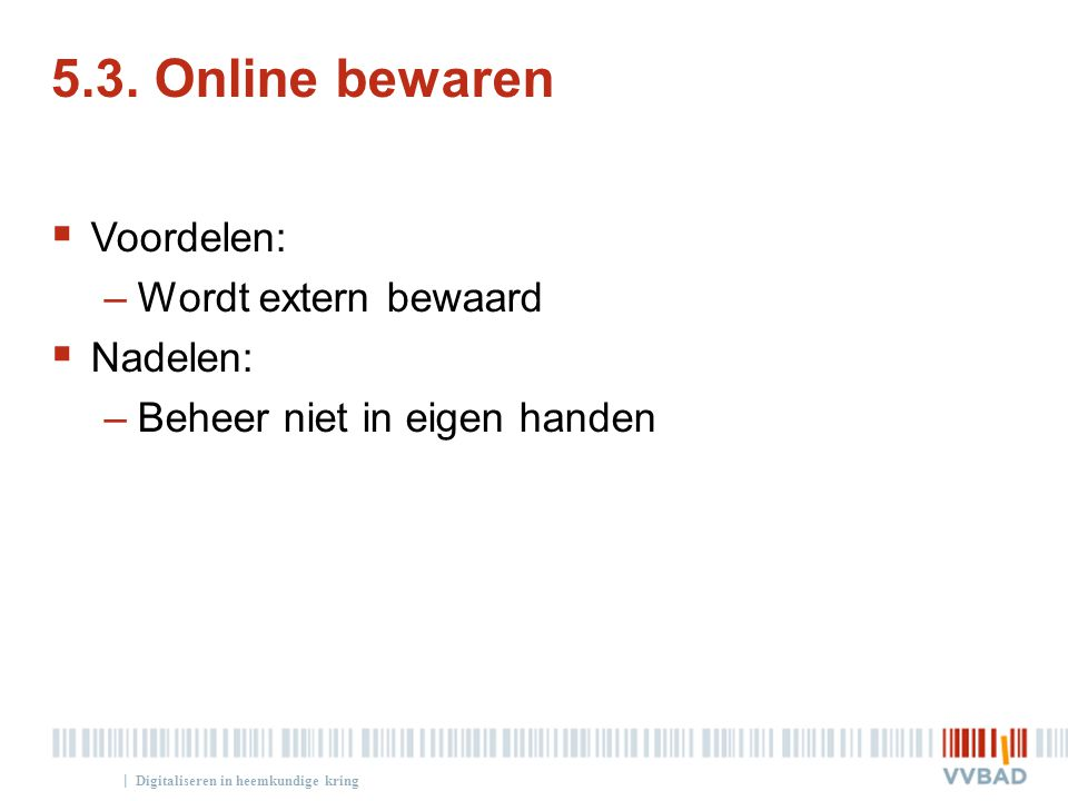 5.3. Online bewaren Voordelen: Wordt extern bewaard Nadelen: