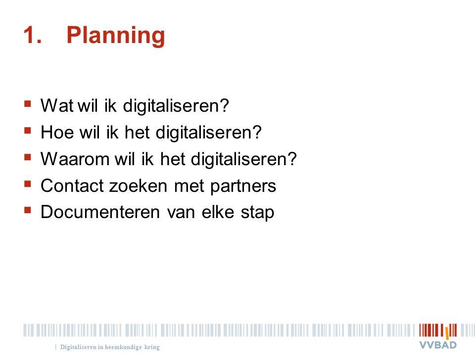 Planning Wat wil ik digitaliseren Hoe wil ik het digitaliseren