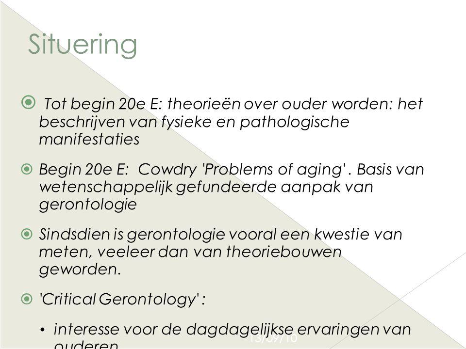 Situering Tot begin 20e E: theorieën over ouder worden: het beschrijven van fysieke en pathologische manifestaties.