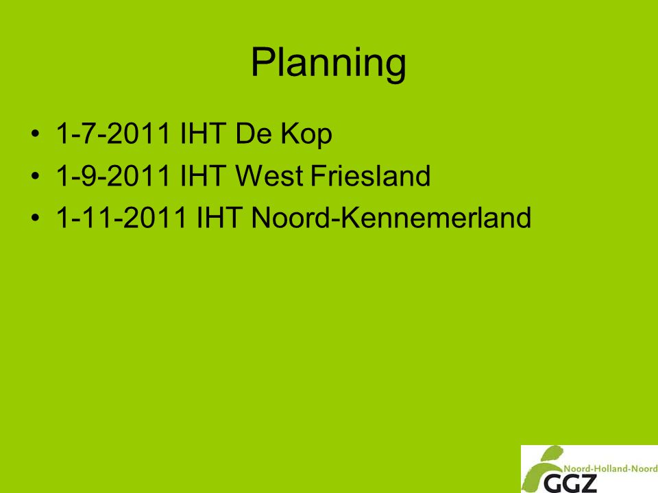 Planning 1-7-2011 IHT De Kop 1-9-2011 IHT West Friesland