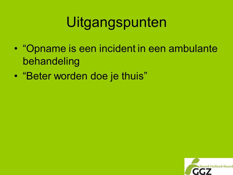 Uitgangspunten Opname is een incident in een ambulante behandeling