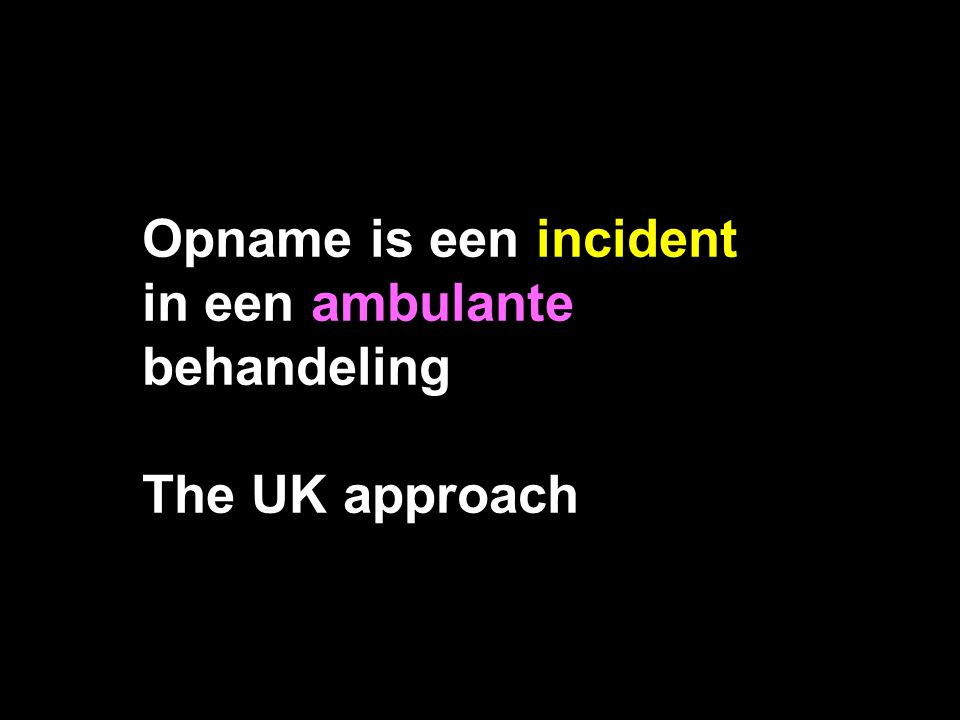 Opname is een incident in een ambulante behandeling The UK approach