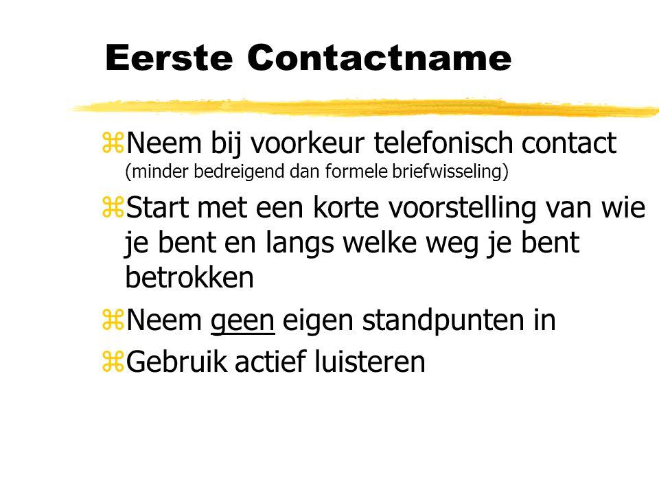 Eerste Contactname Neem bij voorkeur telefonisch contact (minder bedreigend dan formele briefwisseling)