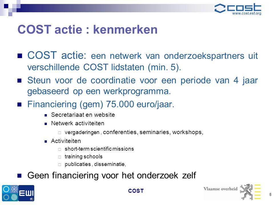 COST actie : kenmerken COST actie: een netwerk van onderzoekspartners uit verschillende COST lidstaten (min. 5).