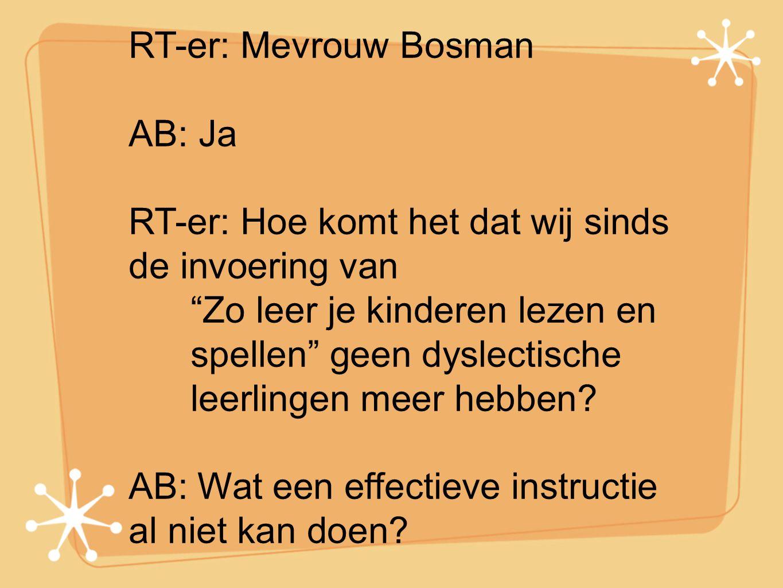 RT-er: Mevrouw Bosman AB: Ja. RT-er: Hoe komt het dat wij sinds de invoering van.