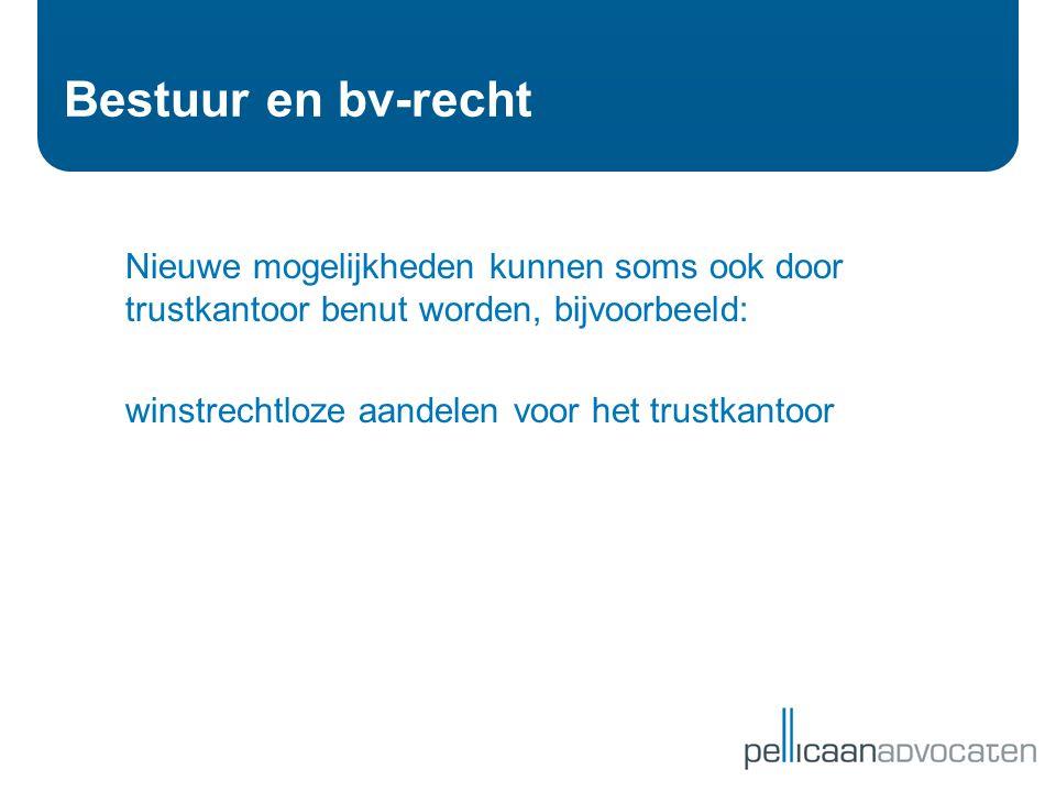 Bestuur en bv-recht Nieuwe mogelijkheden kunnen soms ook door trustkantoor benut worden, bijvoorbeeld: