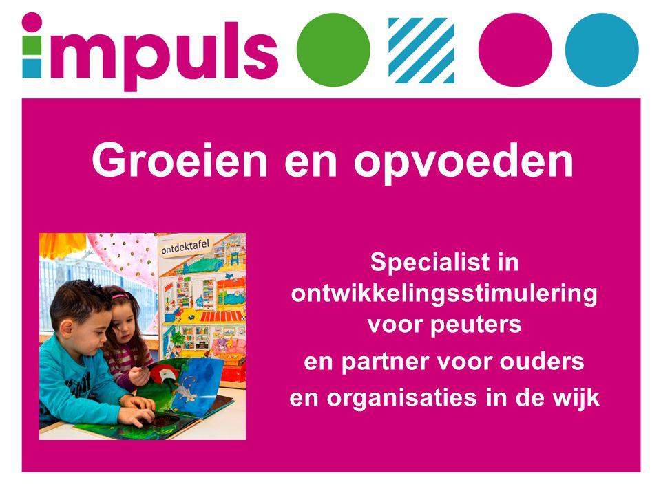 Groeien en opvoeden Specialist in ontwikkelingsstimulering voor peuters.