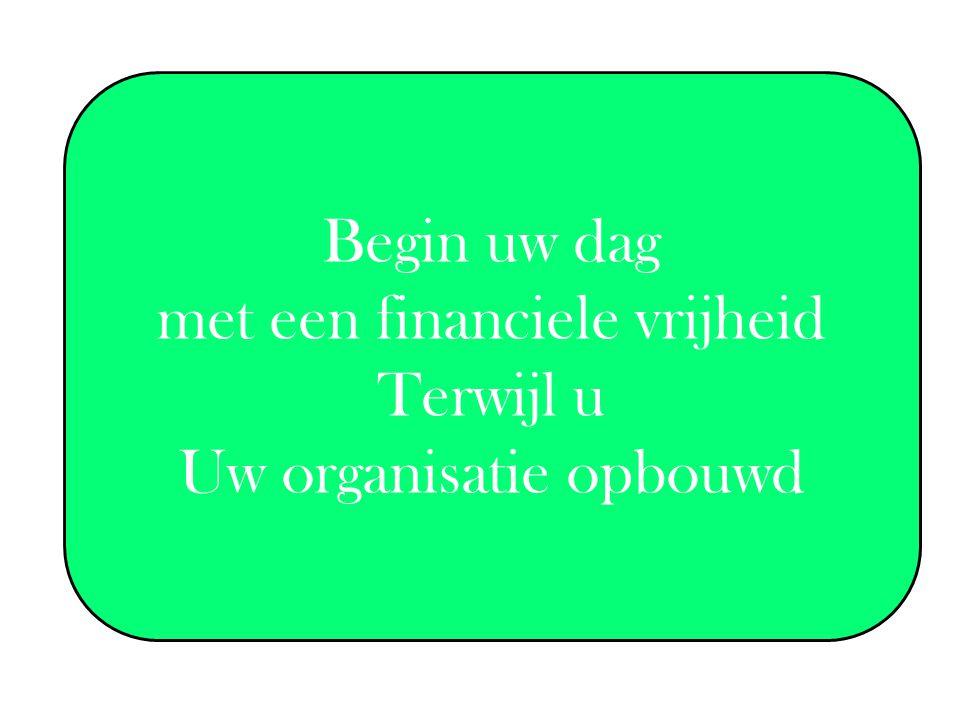 met een financiele vrijheid Terwijl u Uw organisatie opbouwd