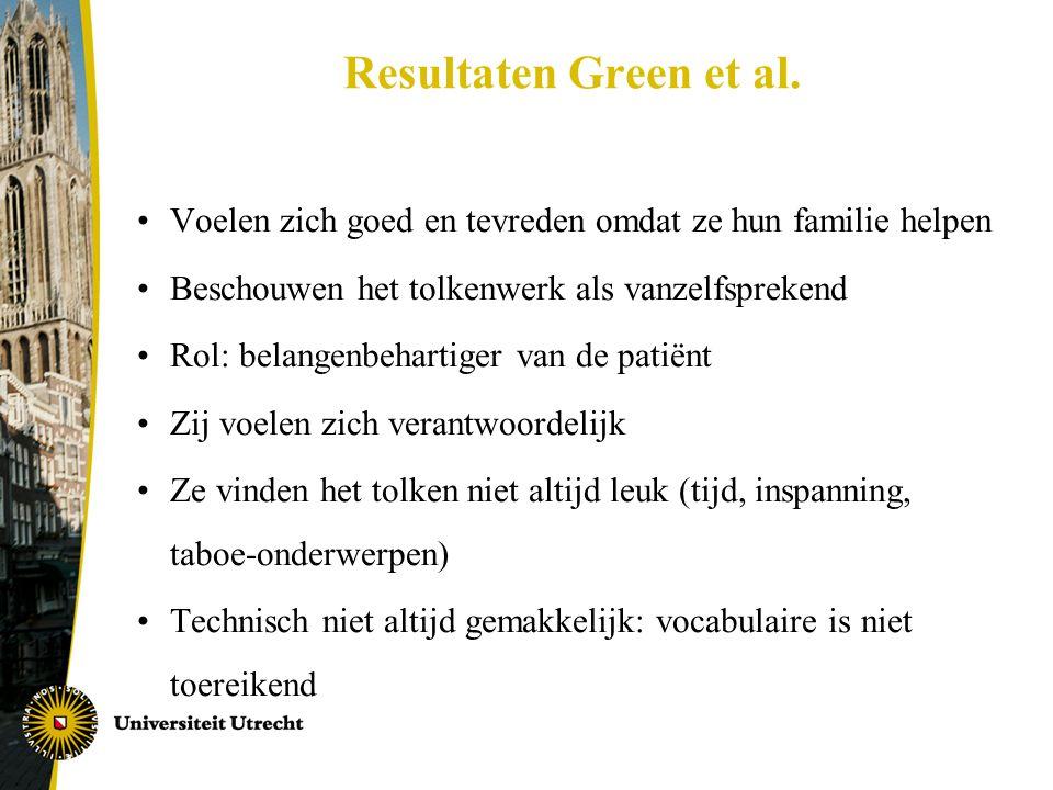 Resultaten Green et al. Voelen zich goed en tevreden omdat ze hun familie helpen. Beschouwen het tolkenwerk als vanzelfsprekend.