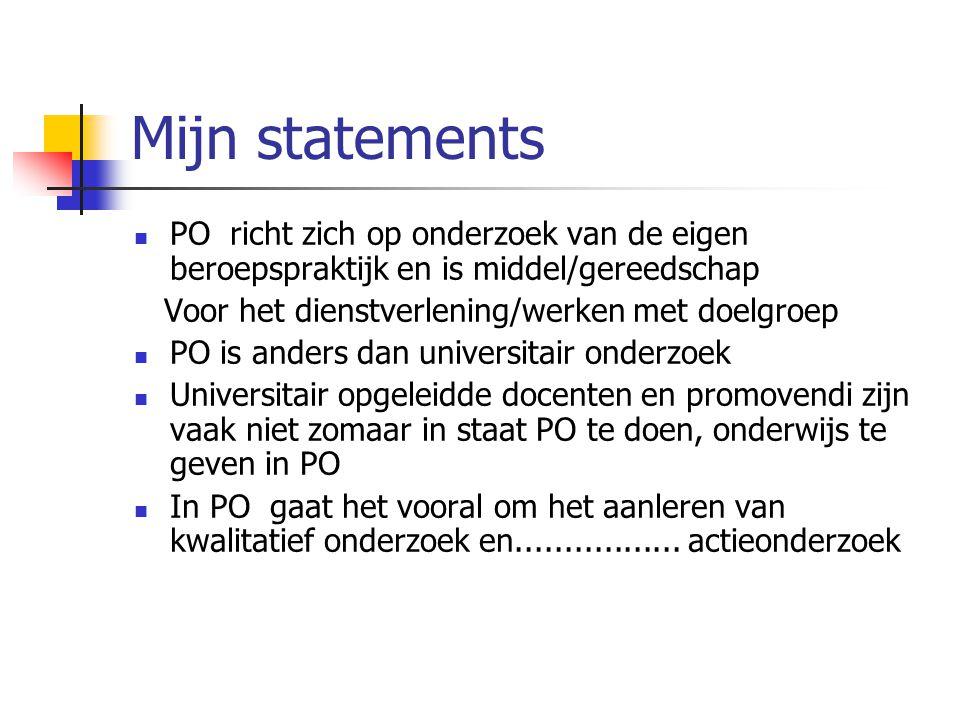 Mijn statements PO richt zich op onderzoek van de eigen beroepspraktijk en is middel/gereedschap. Voor het dienstverlening/werken met doelgroep.