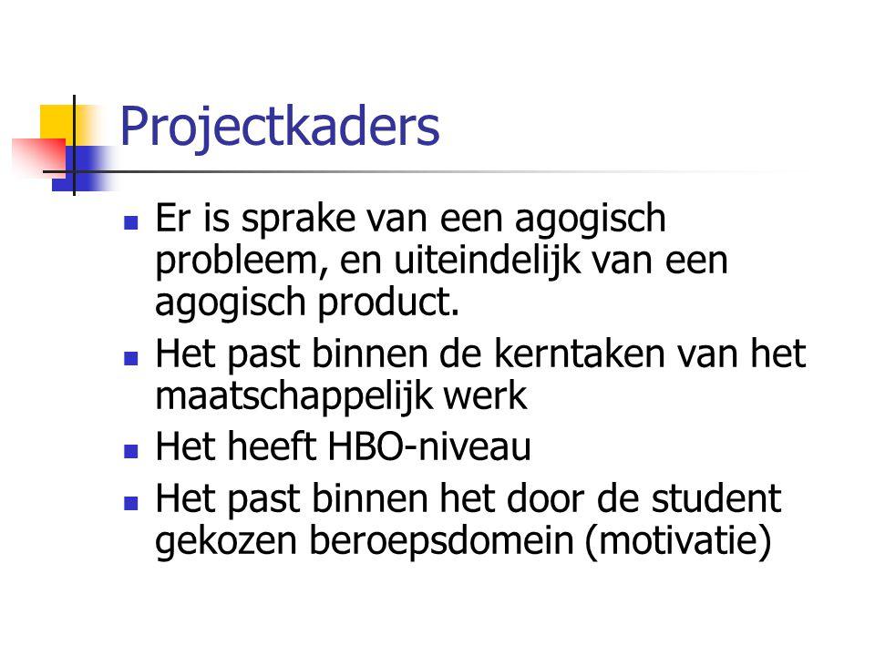 Projectkaders Er is sprake van een agogisch probleem, en uiteindelijk van een agogisch product.