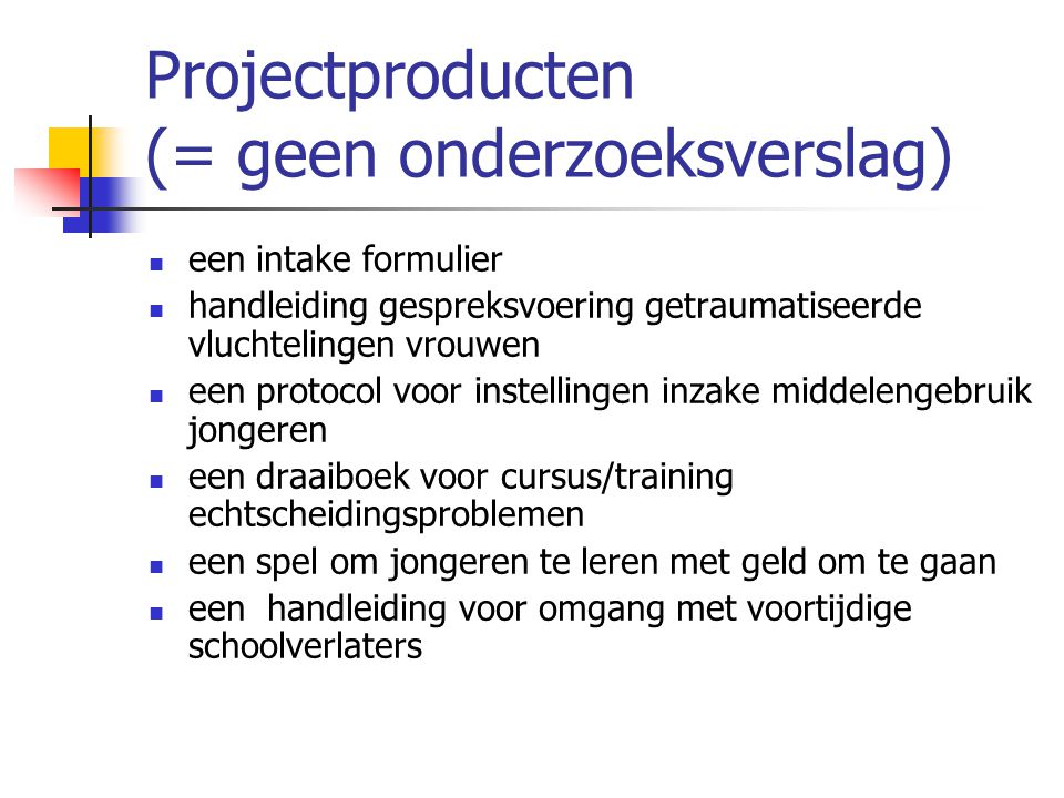 Projectproducten (= geen onderzoeksverslag)