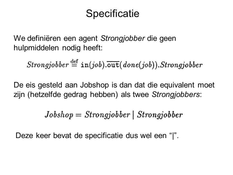 Specificatie We definiëren een agent Strongjobber die geen hulpmiddelen nodig heeft: