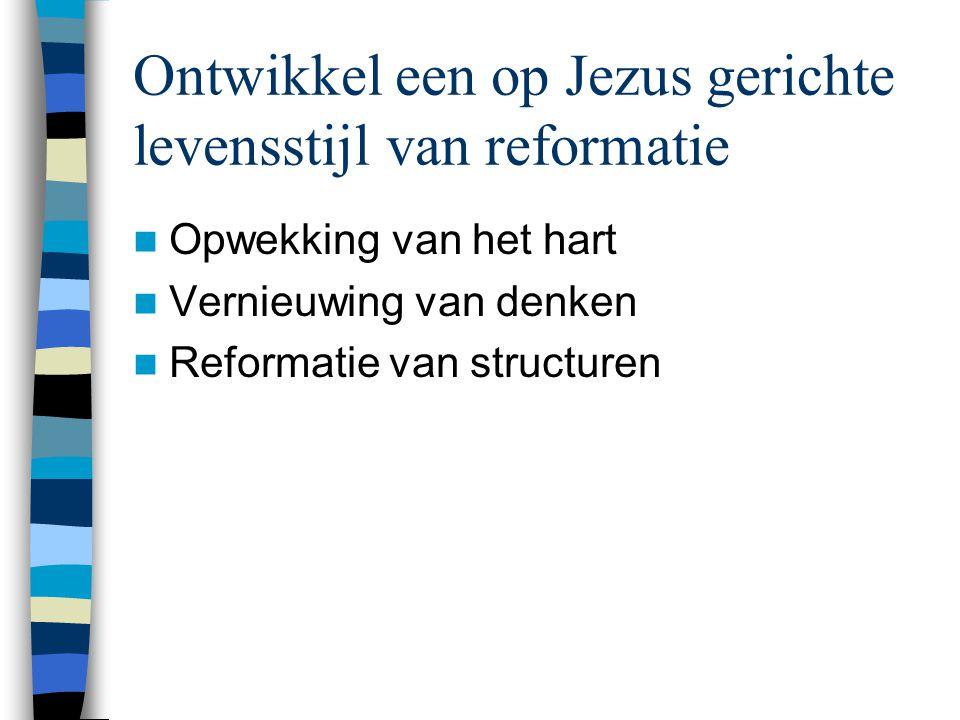 Ontwikkel een op Jezus gerichte levensstijl van reformatie