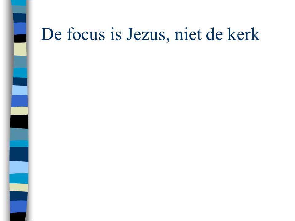 De focus is Jezus, niet de kerk