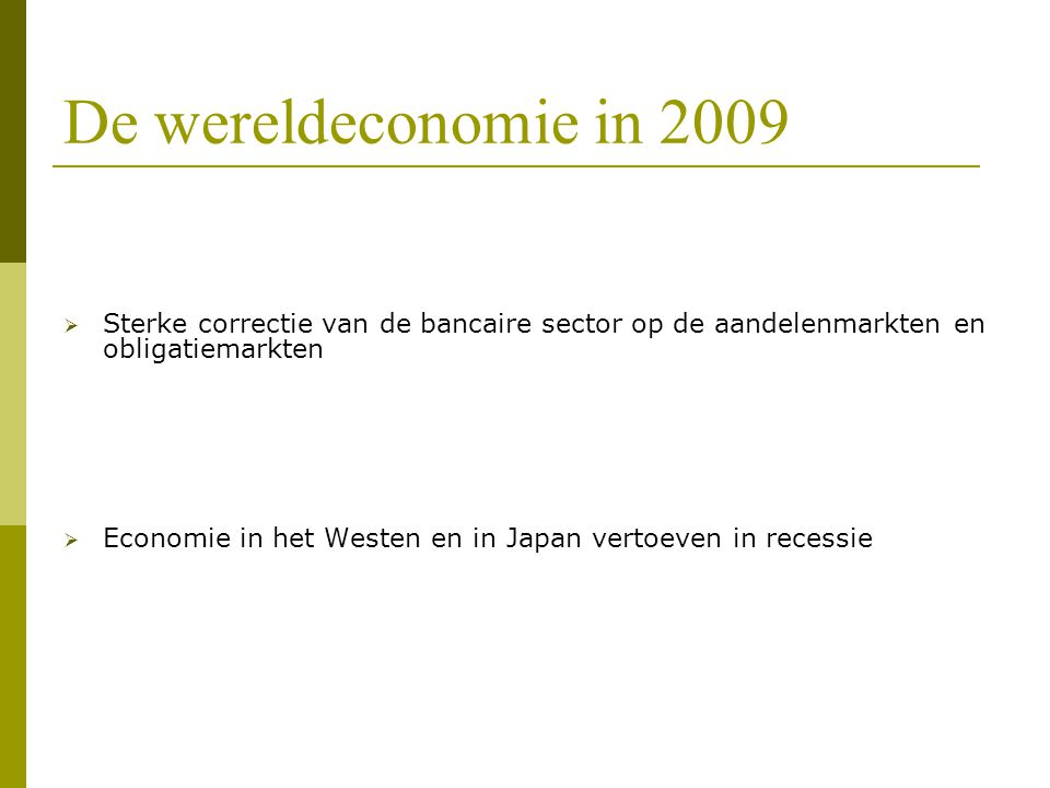De wereldeconomie in 2009 Sterke correctie van de bancaire sector op de aandelenmarkten en obligatiemarkten.