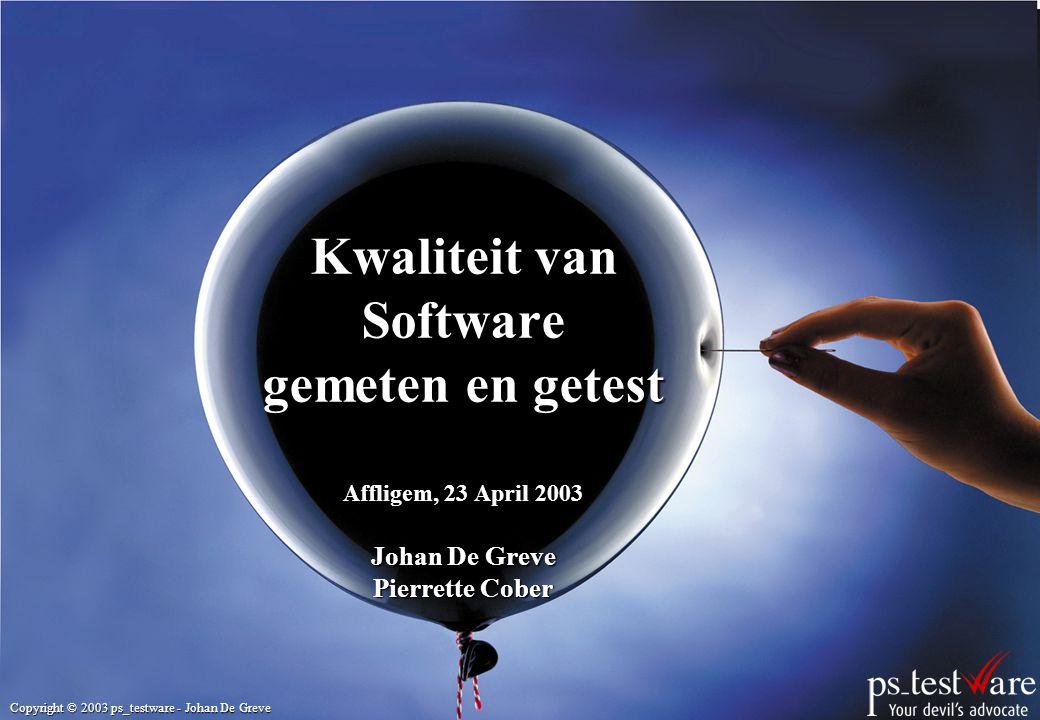 Kwaliteit van Software gemeten en getest Affligem, 23 April 2003 Johan De Greve Pierrette Cober