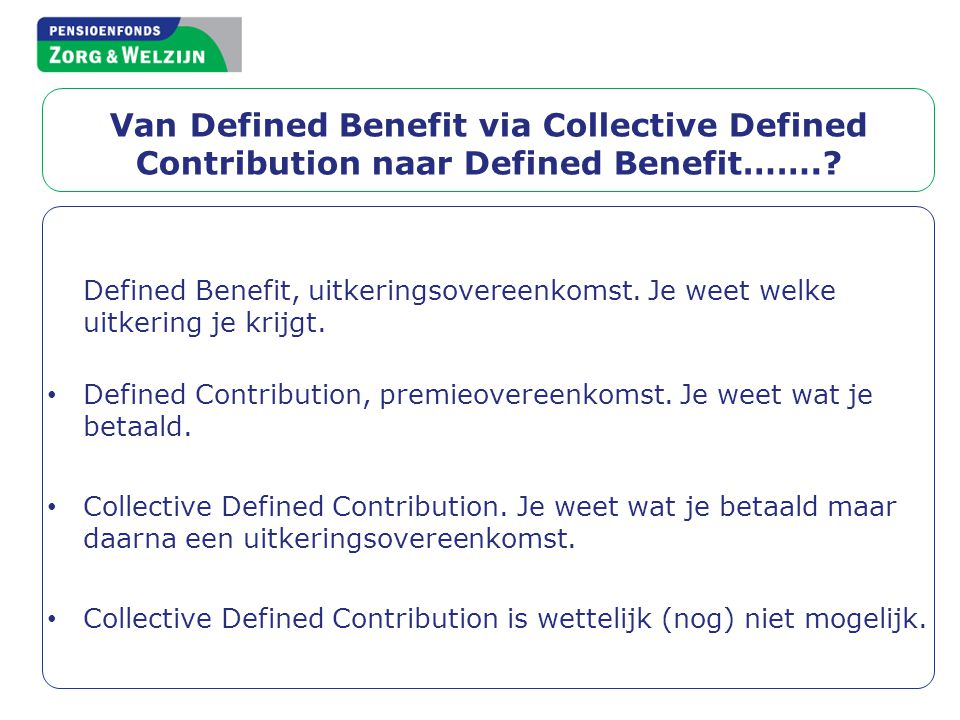 Van Defined Benefit via Collective Defined Contribution naar Defined Benefit…….
