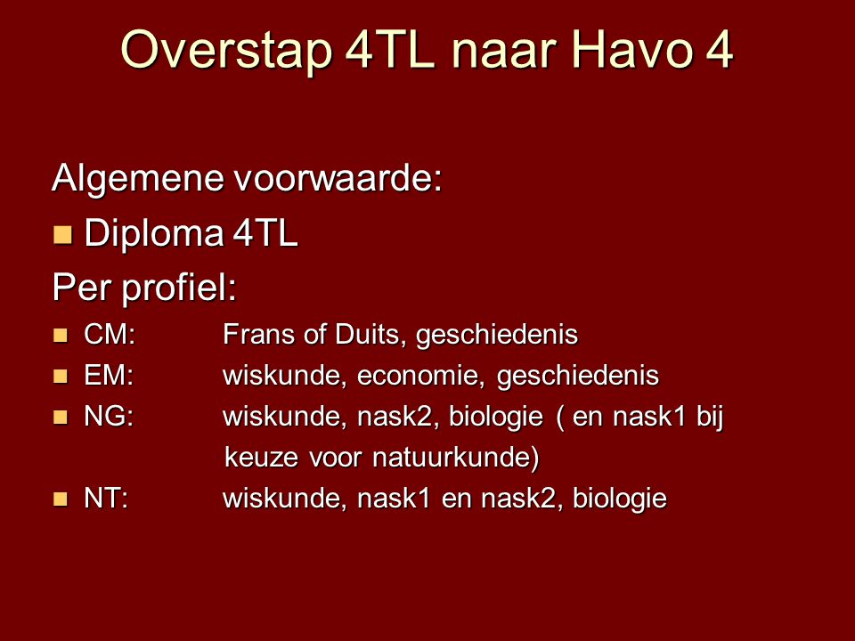 Overstap 4TL naar Havo 4 Algemene voorwaarde: Diploma 4TL Per profiel: