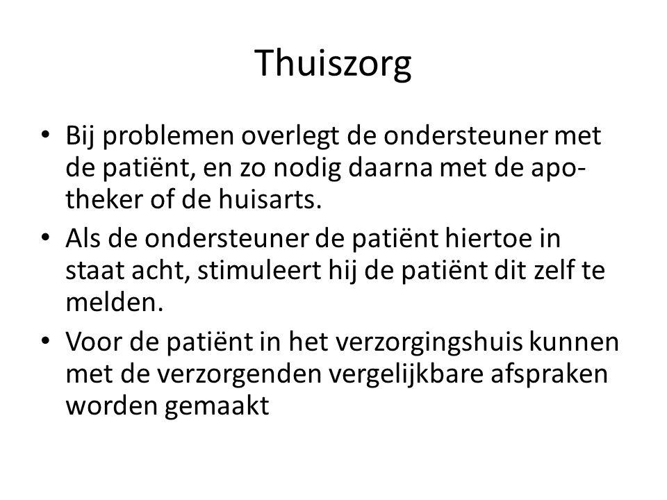 Thuiszorg Bij problemen overlegt de ondersteuner met de patiënt, en zo nodig daarna met de apo- theker of de huisarts.